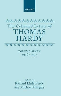 The Collected Letters of Thomas Hardy: Volume 7: 1926-1927: with Addenda, Corrigenda, and General Index - Collected Letters of Thomas Hardy (Hardback)