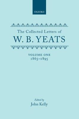 The Collected Letters of W. B. Yeats: Volume I: 1865-1895 - Yeats Collected Letters Series (Hardback)