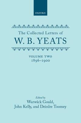 The Collected Letters of W. B. Yeats: Volume II: 1896-1900 - Yeats Collected Letters Series (Hardback)