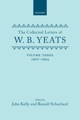 The Collected Letters of W. B. Yeats: Volume III: 1901-1904 - Yeats Collected Letters Series (Hardback)
