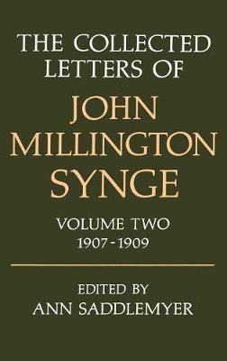 The Collected Letters of John Millington Synge: Volume II: 1907-1909 - The Collected Letters of John Millington Synge (Hardback)