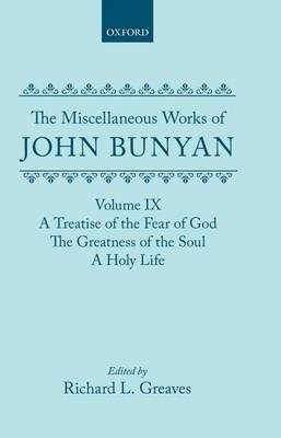 The Miscellaneous Works of John Bunyan: Volume IX: A Treatise of the Fear of God; The Greatness of the Soul; A Holy Life - Oxford English Texts (Hardback)
