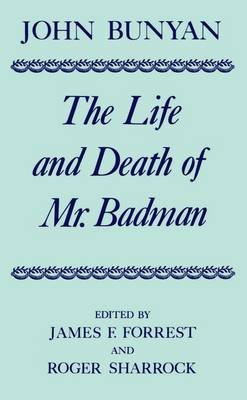 The Life and Death of Mr Badman: Presented to the World in a Familiar Dialogue between Mr Wiseman and Mr Attentive - Oxford English Texts (Hardback)