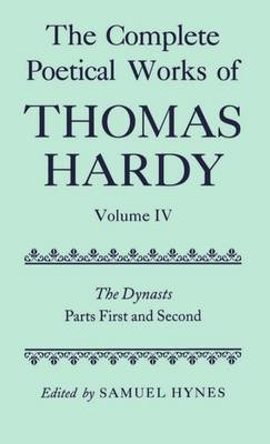 The Complete Poetical Works of Thomas Hardy: Volume IV: The Dynasts, Parts First and Second - Oxford English Texts (Hardback)