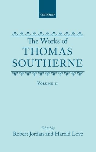 The Works of Thomas Southerne: Volume II - Oxford English Texts (Hardback)