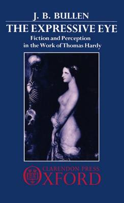 The Expressive Eye: Fiction and Perception in the Work of Thomas Hardy (Hardback)