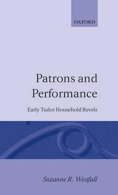 Patrons and Performance: Early Tudor Household Revels (Hardback)