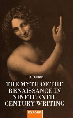 The Myth of the Renaissance in Nineteenth-Century Writing (Hardback)