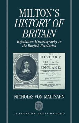 Milton's History of Britain: Republican Historiography in the English Revolution - Oxford English Monographs (Hardback)
