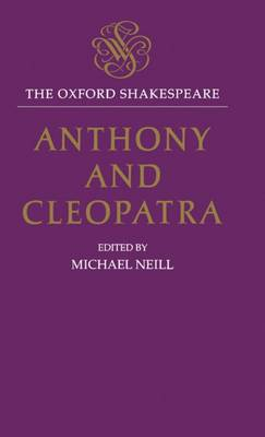 The Oxford Shakespeare: Anthony and Cleopatra - The Oxford Shakespeare (Hardback)