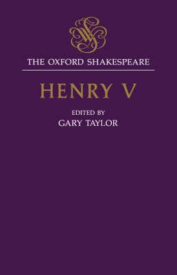 The Oxford Shakespeare: Henry V - The Oxford Shakespeare (Hardback)