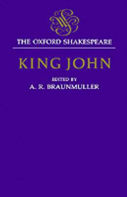 The Oxford Shakespeare: King John - The Oxford Shakespeare (Hardback)