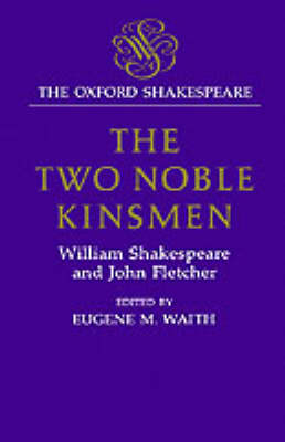 The Oxford Shakespeare: The Two Noble Kinsmen - The Oxford Shakespeare (Hardback)