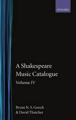 A Shakespeare Music Catalogue: Volume IV: Indices - A Shakespeare Music Catalogue (Hardback)