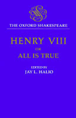 The Oxford Shakespeare: King Henry VIII: or All is True - The Oxford Shakespeare (Hardback)