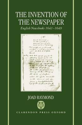 The Invention of the Newspaper: English Newsbooks 1641-1649 (Hardback)