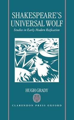 Shakespeare's Universal Wolf: Studies in Early Modern Reification (Hardback)