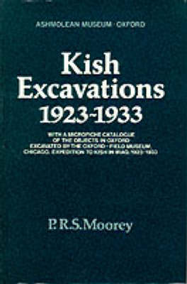 Kish Excavations, 1923-33: With a Microfiche Catalogue of the Objects in Oxford Excavated by the Oxford Field Museum, Chicago Expedition to Kish in Iraq, 1923-33 (Hardback)