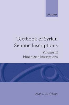 Textbook of Syrian Semitic Inscriptions: III. Phoenician Inscriptions: Including inscriptions in the mixed dialect of Arslan Tash - Textbook of Syrian Semitic Inscriptions (Hardback)