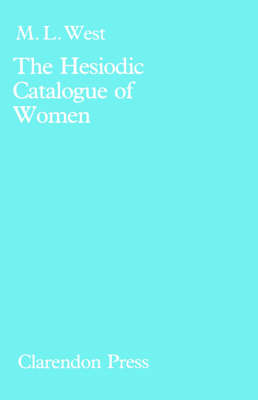 The Hesiodic Catalogue of Women: Its Nature, Structure and Origins (Hardback)