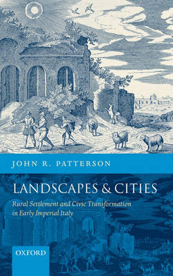 Landscapes and Cities: Rural Settlement and Civic Transformation in Early Imperial Italy (Hardback)