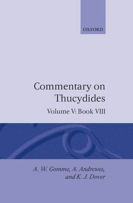 A A Historical Commentary on Thucydides: An Historical Commentary on Thucydides: Volume 5. Book VIII Book VIII v.5 - An Historical Commentary on Thucydides (Hardback)
