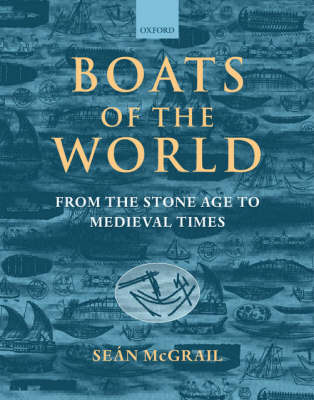 Boats of the World: From the Stone Age to Medieval Times (Hardback)