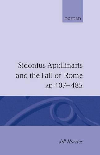 Sidonius Apollinaris and the Fall of Rome, AD 407-485 (Hardback)