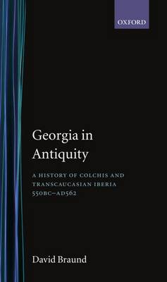 Georgia in Antiquity: A History of Colchis and Transcaucasian Iberia, 550 BC-AD 562 (Hardback)
