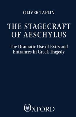 The Stagecraft of Aeschylus: The Dramatic Use of Exits and Entrances in Greek Tragedy - Clarendon Paperbacks (Paperback)