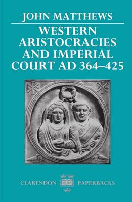 Western Aristocracies and Imperial Court AD 364-425 - Clarendon Paperbacks (Paperback)