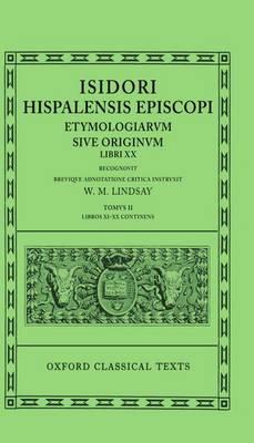 Isidore Etymologiae Vol. II. Books XI-XX - Oxford Classical Texts (Hardback)