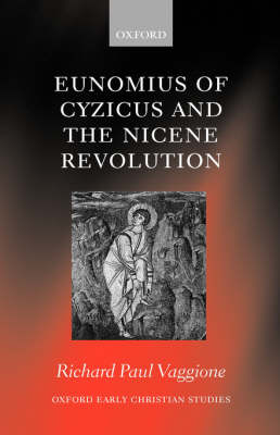 Eunomius of Cyzicus and the Nicene Revolution - Oxford Early Christian Studies (Hardback)