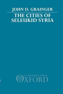 The Cities of Seleukid Syria (Hardback)