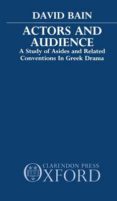 Actors and Audience: A Study of Asides and Related Conventions in Greek Drama (Paperback)