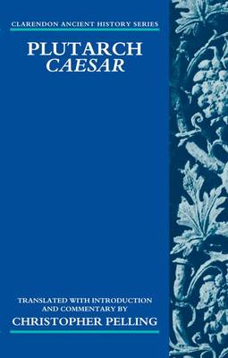 Plutarch Caesar: Translated with an Introduction and Commentary - Clarendon Ancient History Series (Hardback)