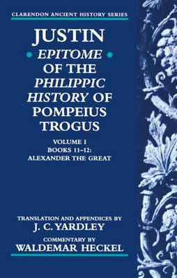 Justin: Epitome of The Philippic History of Pompeius Trogus: Volume I: Books 11-12: Alexander the Great - Justin: Epitome of The Philippic History of Pompeius Trogus (Paperback)