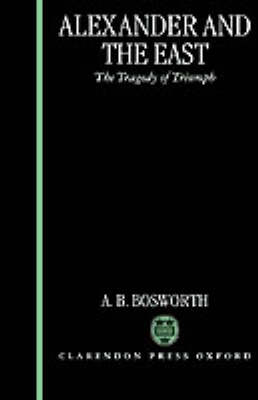 Alexander and the East: The Tragedy of Triumph (Hardback)