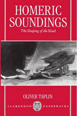 Homeric Soundings: The Shaping of the Iliad - Clarendon Paperbacks (Paperback)