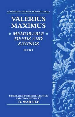 Valerius Maximus' Memorable Deeds and Sayings Book 1 - Clarendon Ancient History Series (Hardback)