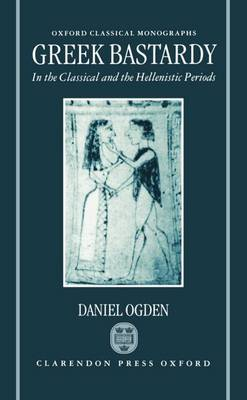Greek Bastardy in the Classical and Hellenistic Periods - Oxford Classical Monographs (Hardback)
