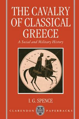 The Cavalry of Classical Greece: A Social and Military History with Particular Reference to Athens - Clarendon Paperbacks (Paperback)