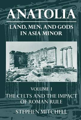 Anatolia: Volume I: The Celts and the Impact of Roman Rule - Clarendon Paperbacks (Paperback)