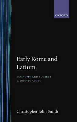 Early Rome and Latium: Economy and Society c.1000-500 BC - Oxford Classical Monographs (Hardback)