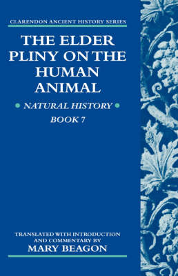 The Elder Pliny on the Human Animal: Natural History Book 7 - Clarendon Ancient History Series (Hardback)