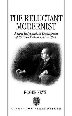 The Reluctant Modernist: Andrei Belyi and the Development of Russian Fiction, 1902-1914 (Hardback)