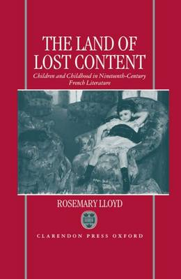The Land of Lost Content: Children and Childhood in Nineteenth-Century French Literature (Hardback)