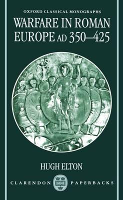 Warfare in Roman Europe AD 350-425 - Oxford Classical Monographs (Paperback)