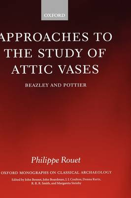 Approaches to the Study of Attic Vases: Beazley and Pottier - Oxford Monographs on Classical Archaeology (Hardback)