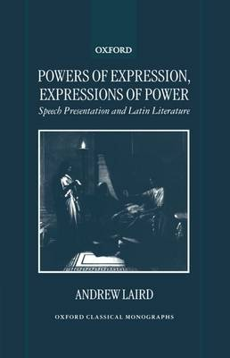 Powers of Expression, Expressions of Power: Speech Presentation and Latin Literature - Oxford Classical Monographs (Hardback)